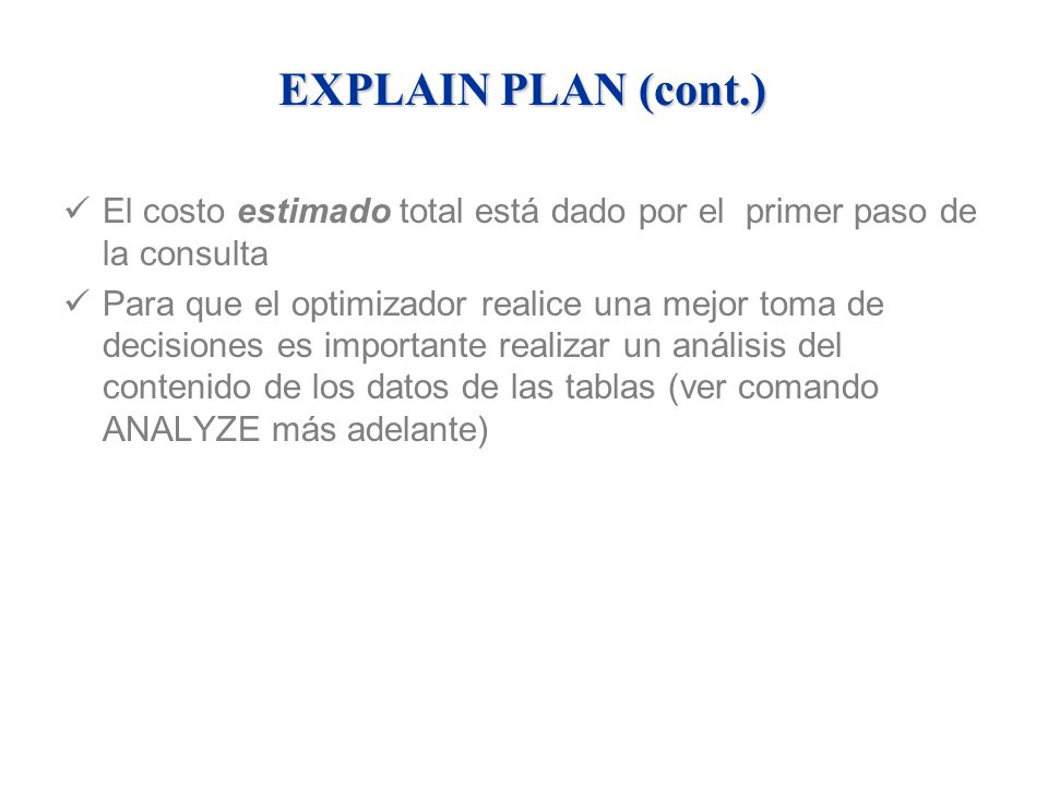 EXPLAIN PLAN (cont.) El costo estimado total está dado por el primer paso de la consulta.