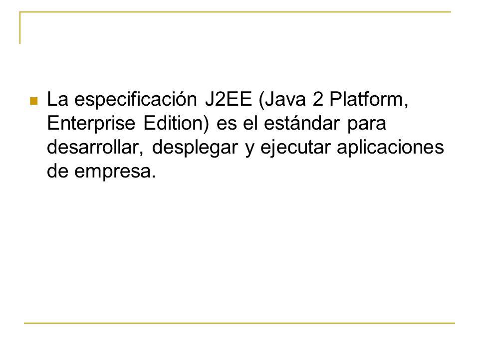 La especificación J2EE (Java 2 Platform, Enterprise Edition) es el estándar para desarrollar, desplegar y ejecutar aplicaciones de empresa.
