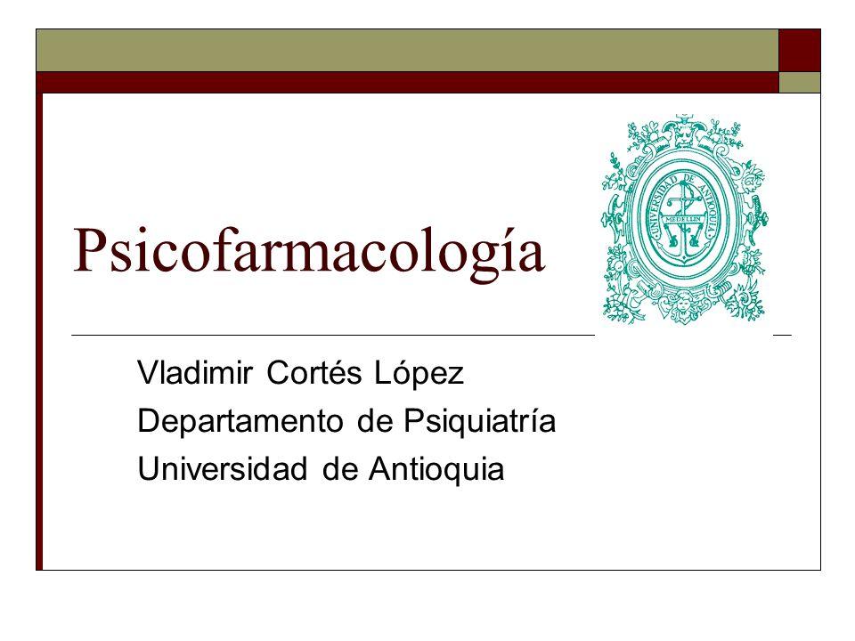 Psicofarmacología Vladimir Cortés López Departamento de Psiquiatría