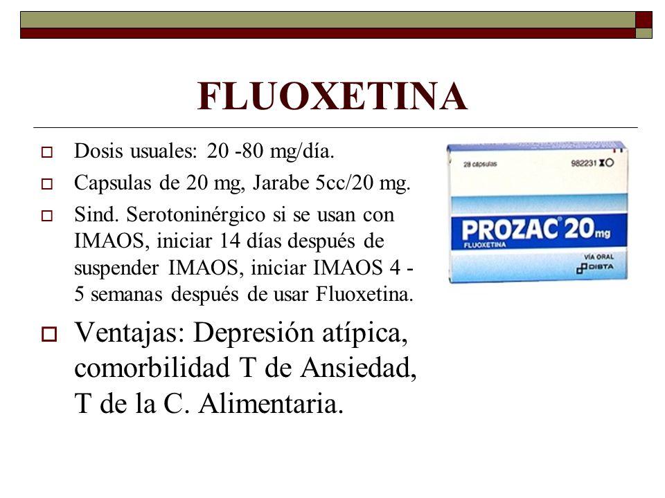 FLUOXETINA Dosis usuales: 20 -80 mg/día. Capsulas de 20 mg, Jarabe 5cc/20 mg.