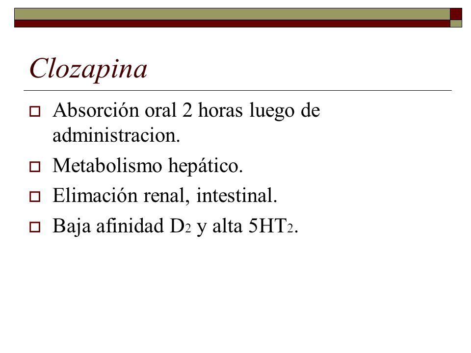 Clozapina Absorción oral 2 horas luego de administracion.