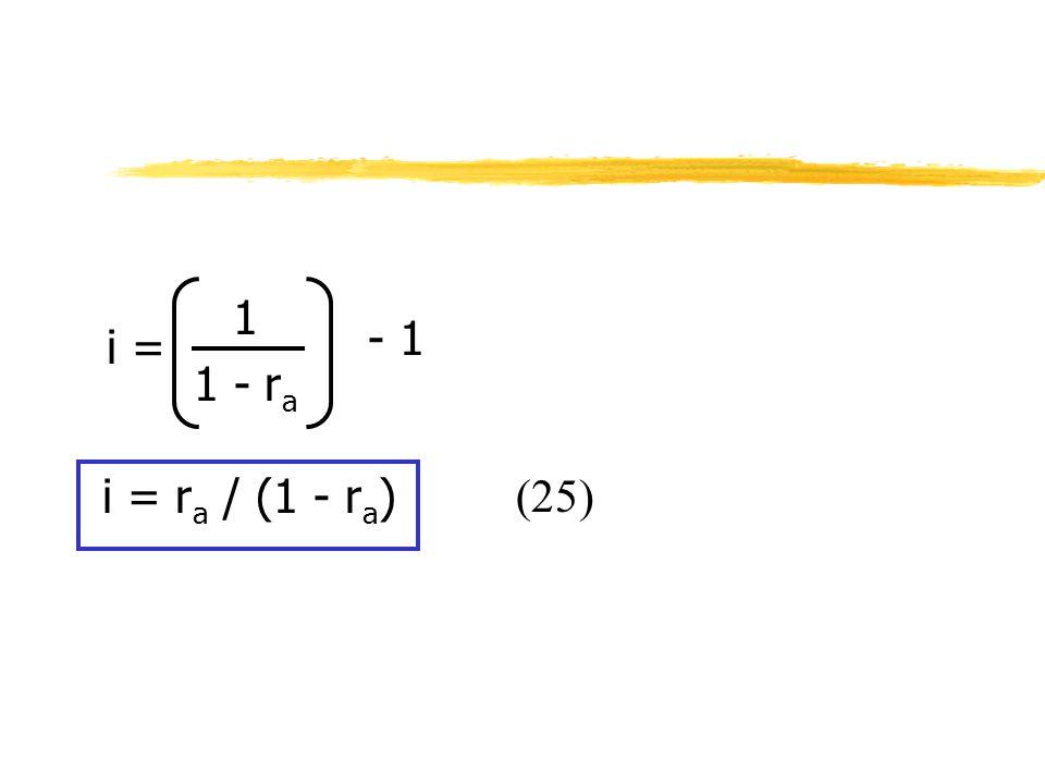 1 1 - ra i = ra / (1 - ra) - 1 i = (25)
