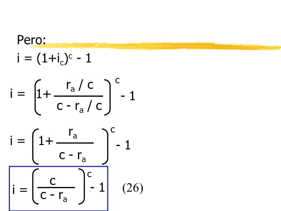 Pero: i = (1+ic)c - 1 ra / c i = 1+ c - ra / c ra i = 1+ c - ra c (26)