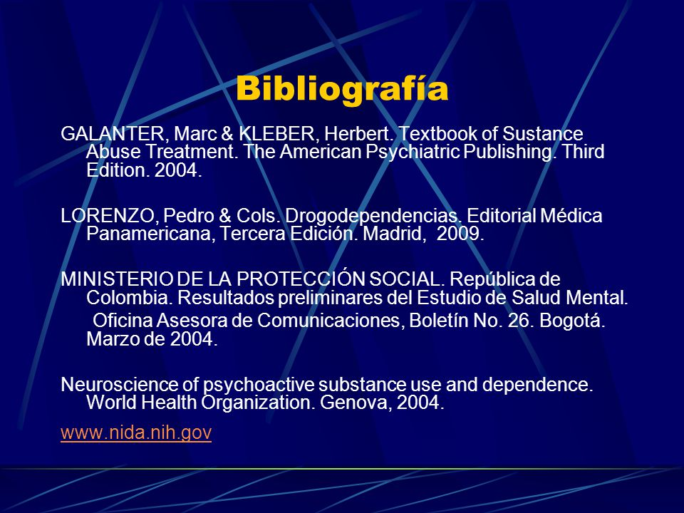 Bibliografía GALANTER, Marc & KLEBER, Herbert. Textbook of Sustance Abuse Treatment. The American Psychiatric Publishing. Third Edition. 2004.