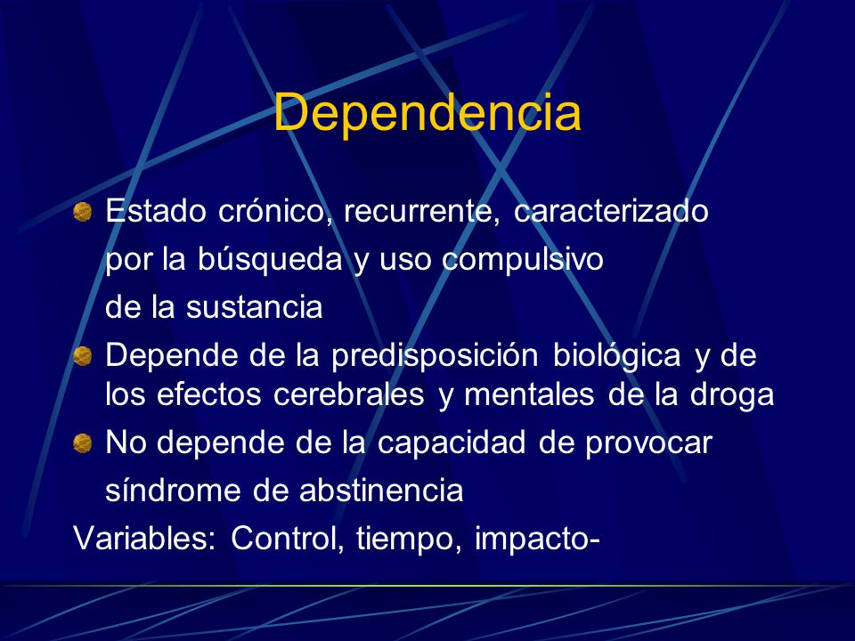 Dependencia Estado crónico, recurrente, caracterizado