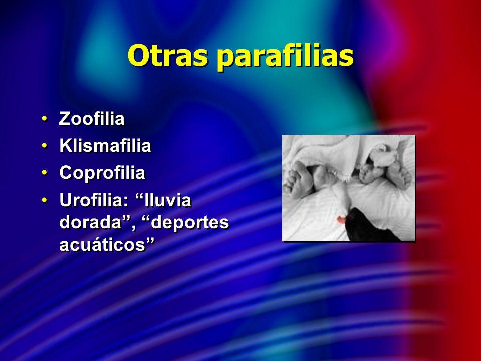 Otras parafilias Zoofilia Klismafilia Coprofilia