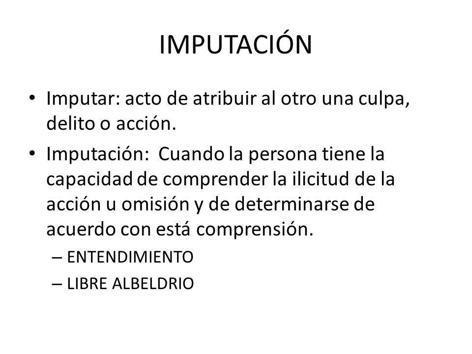 IMPUTACIÓN Imputar: acto de atribuir al otro una culpa, delito o acción.