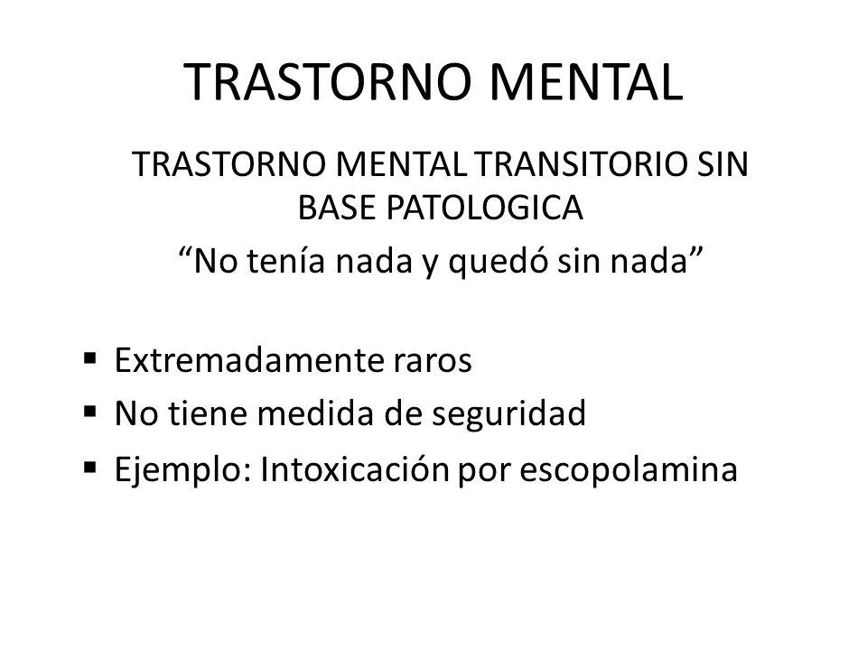 TRASTORNO MENTAL TRASTORNO MENTAL TRANSITORIO SIN BASE PATOLOGICA