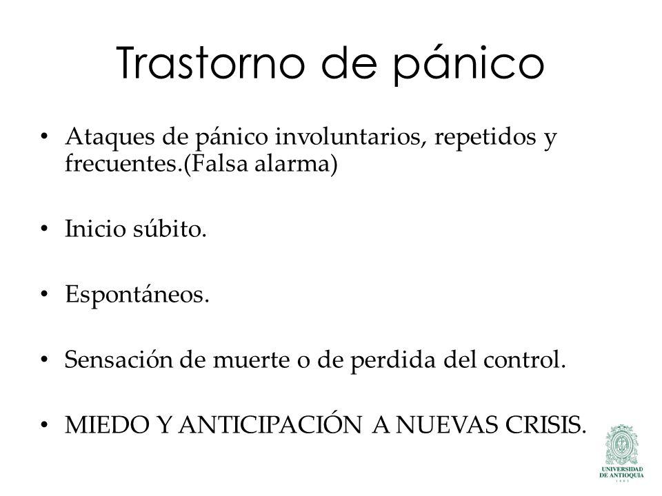 Trastorno de pánico Ataques de pánico involuntarios, repetidos y frecuentes.(Falsa alarma) Inicio súbito.