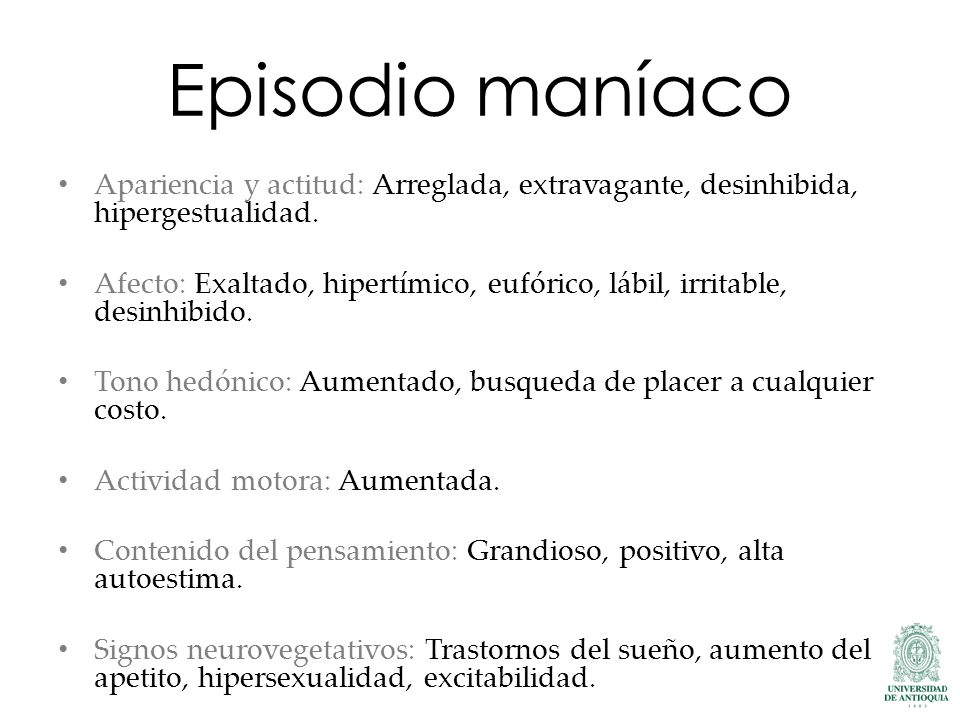 Episodio maníaco Apariencia y actitud: Arreglada, extravagante, desinhibida, hipergestualidad.