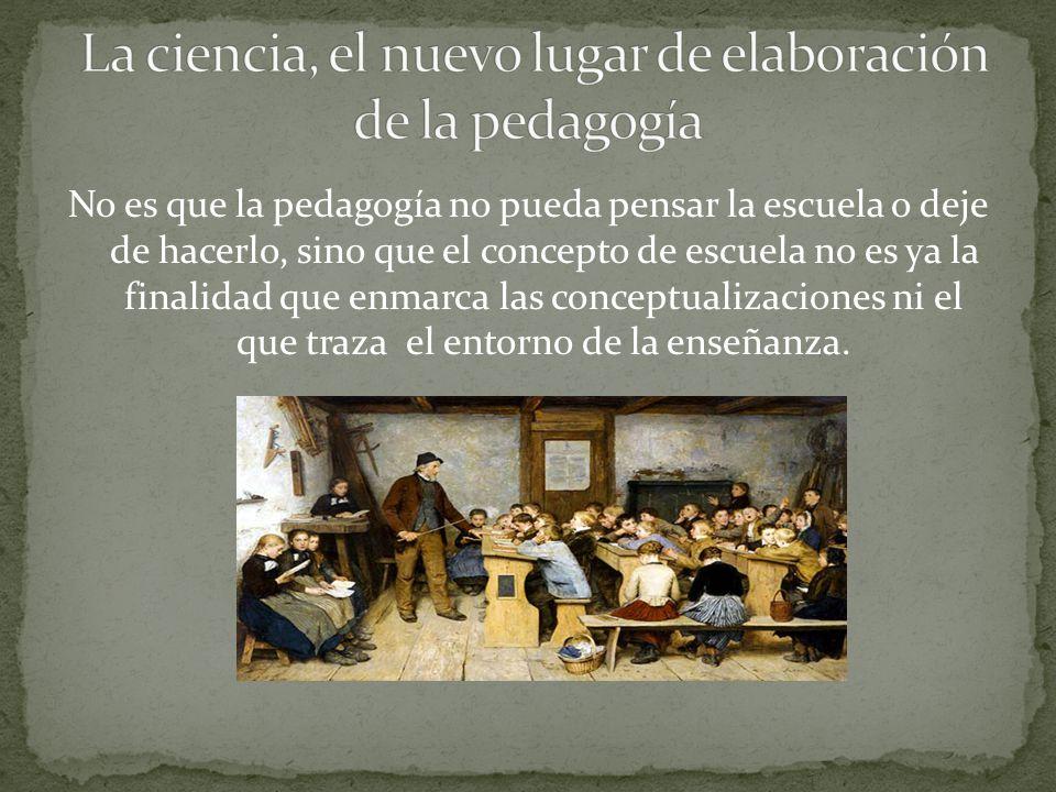La ciencia, el nuevo lugar de elaboración de la pedagogía