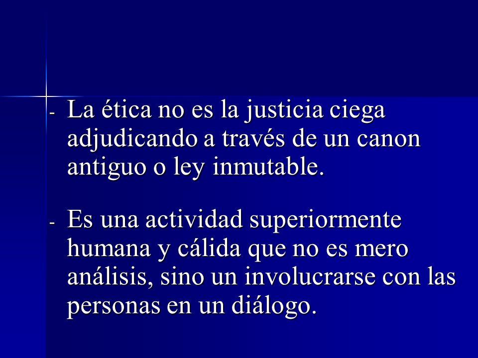 La ética no es la justicia ciega adjudicando a través de un canon antiguo o ley inmutable.