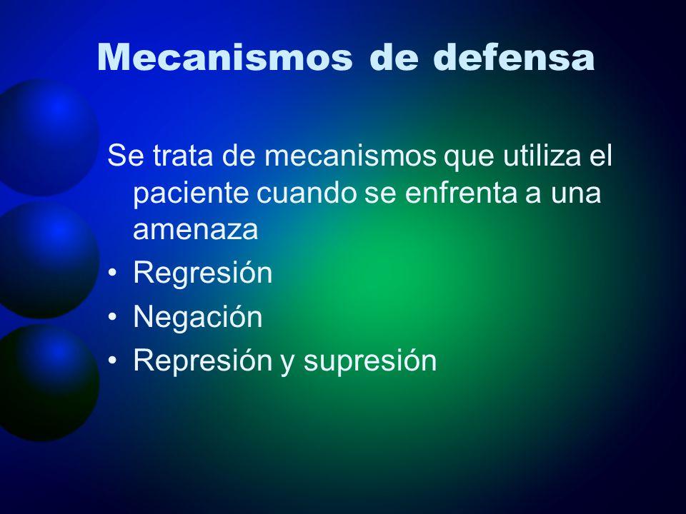 Mecanismos de defensa Se trata de mecanismos que utiliza el paciente cuando se enfrenta a una amenaza.