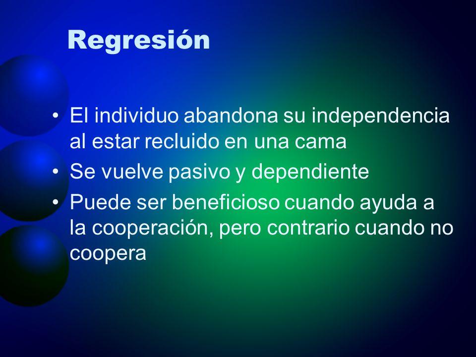 Regresión El individuo abandona su independencia al estar recluido en una cama. Se vuelve pasivo y dependiente.