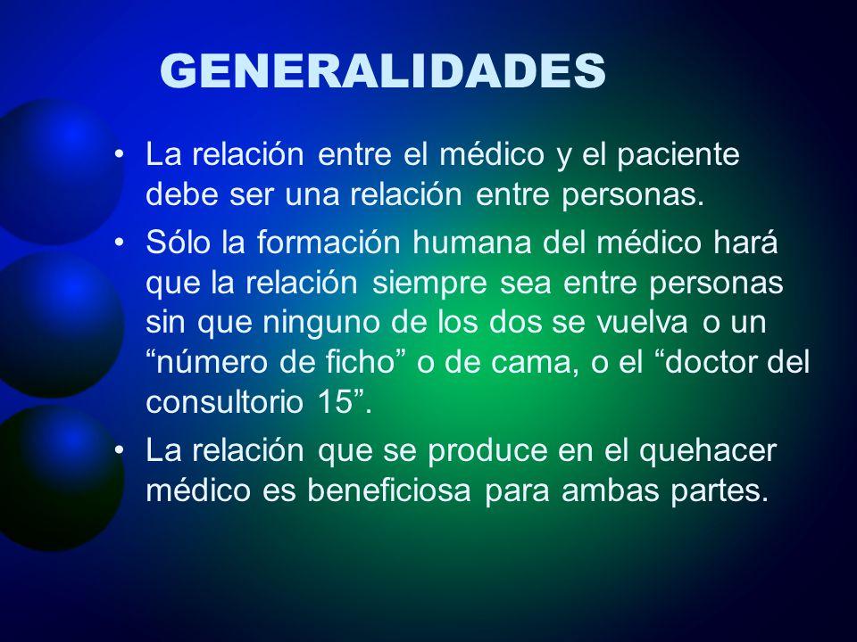 GENERALIDADES La relación entre el médico y el paciente debe ser una relación entre personas.