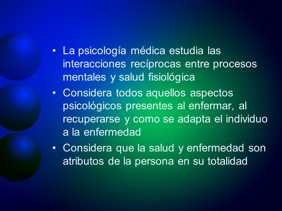 La psicología médica estudia las interacciones recíprocas entre procesos mentales y salud fisiológica