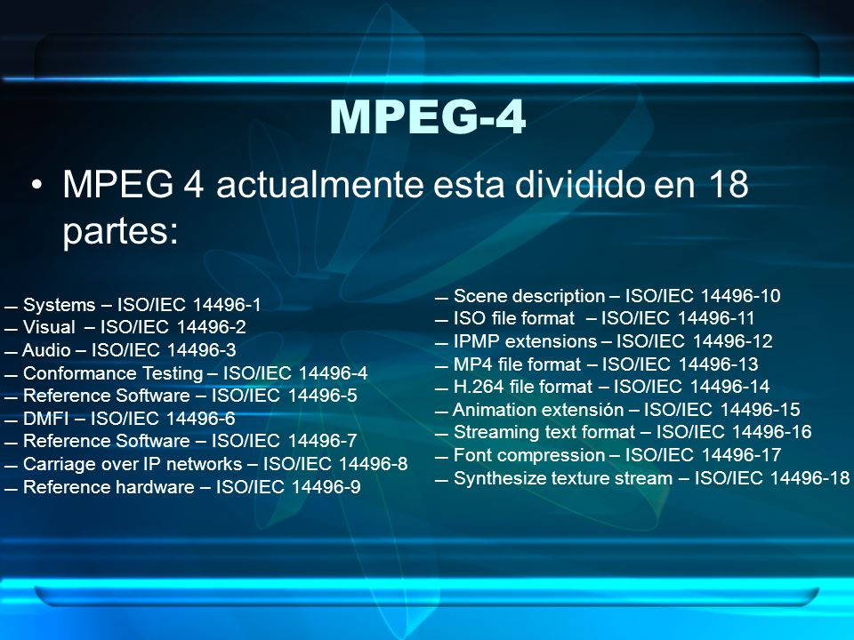 MPEG-4 MPEG 4 actualmente esta dividido en 18 partes: