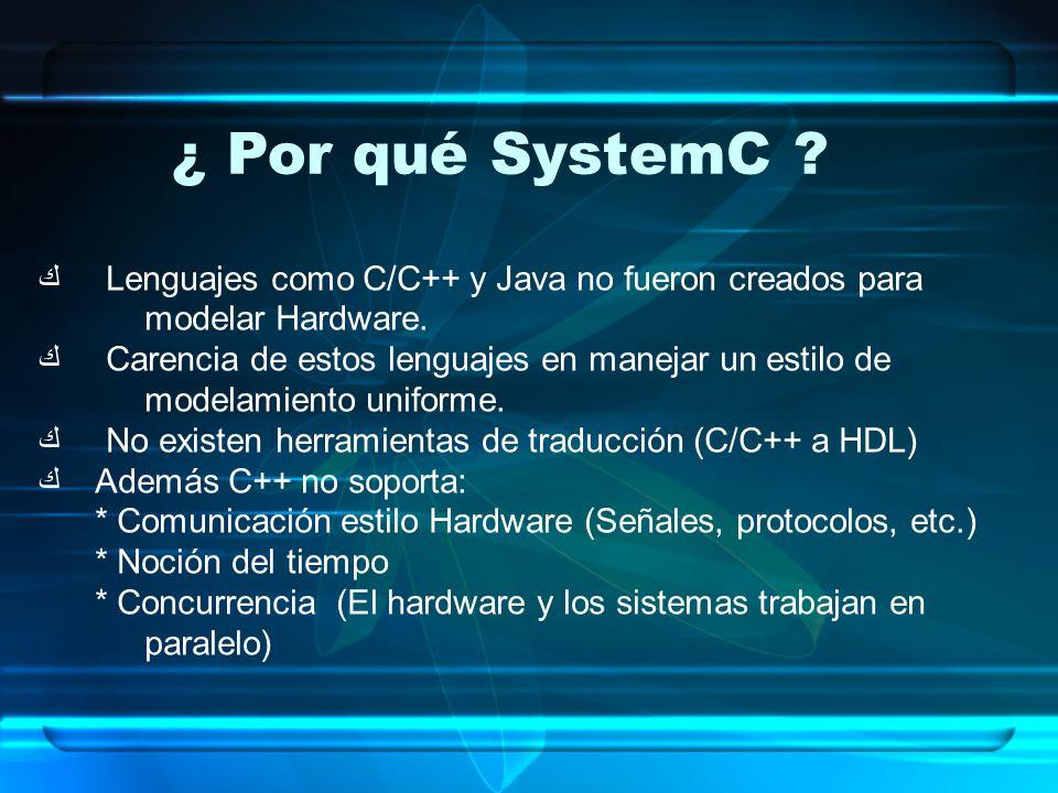 ¿ Por qué SystemC Lenguajes como C/C++ y Java no fueron creados para modelar Hardware.