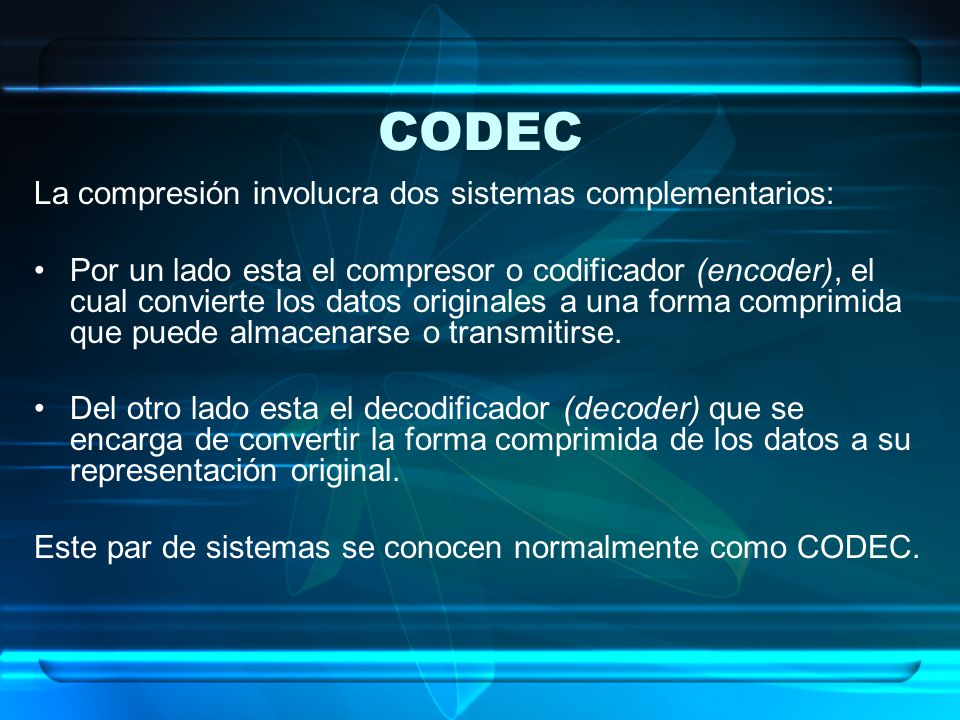 CODEC La compresión involucra dos sistemas complementarios: