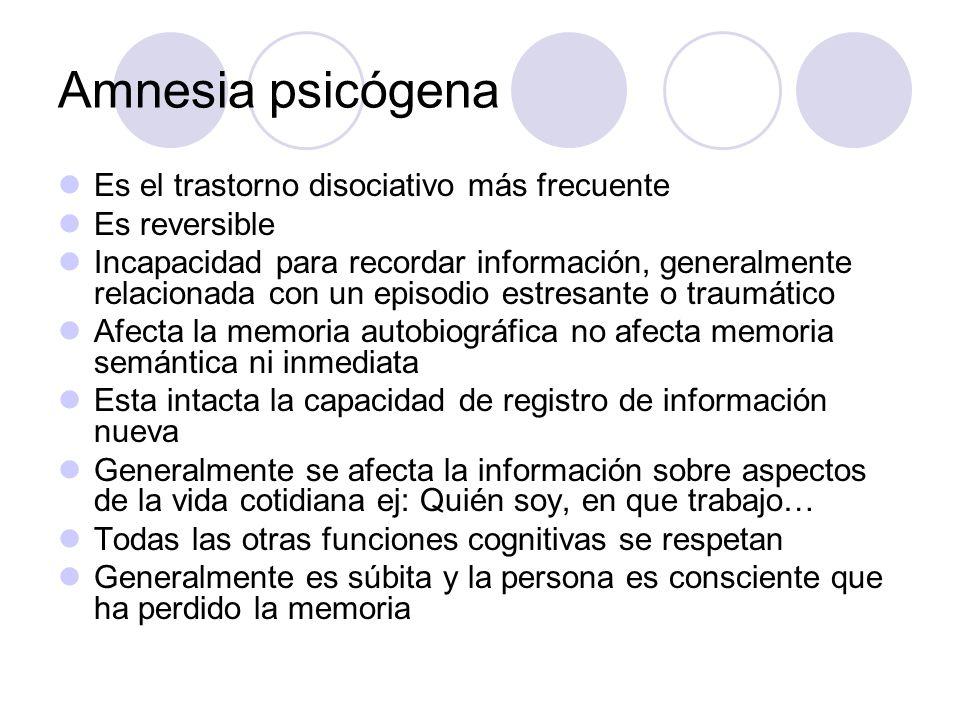 Amnesia psicógena Es el trastorno disociativo más frecuente