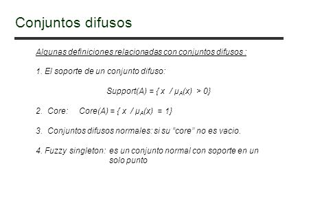 Conjuntos difusos Algunas definiciones relacionadas con conjuntos difusos : 1. El soporte de un conjunto difuso: