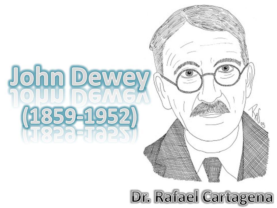 John Dewey (1859-1952) Dr. Rafael Cartagena