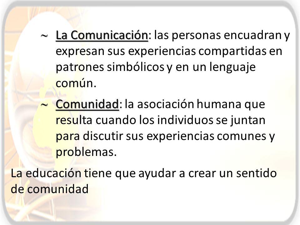 La Comunicación: las personas encuadran y expresan sus experiencias compartidas en patrones simbólicos y en un lenguaje común.