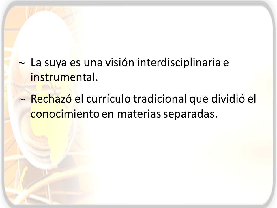 La suya es una visión interdisciplinaria e instrumental.