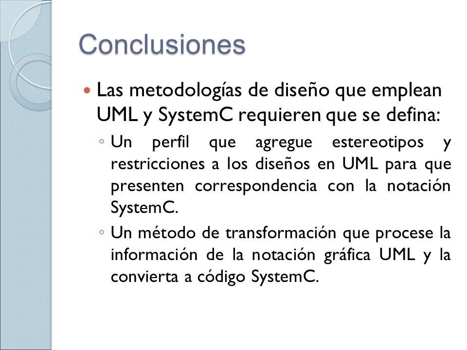 Conclusiones Las metodologías de diseño que emplean UML y SystemC requieren que se defina: