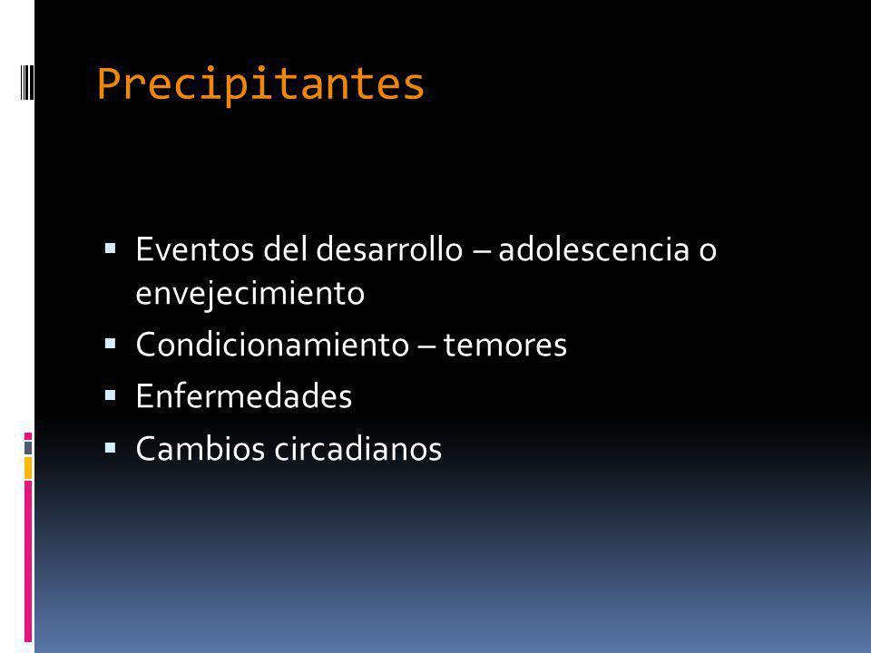 Precipitantes Eventos del desarrollo – adolescencia o envejecimiento