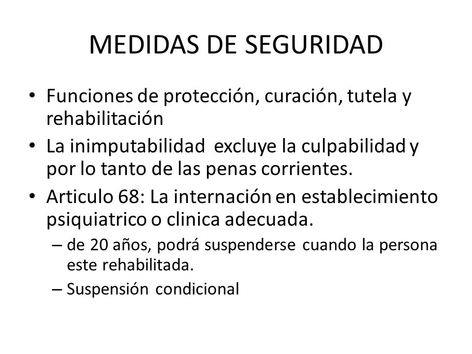 MEDIDAS DE SEGURIDAD Funciones de protección, curación, tutela y rehabilitación.