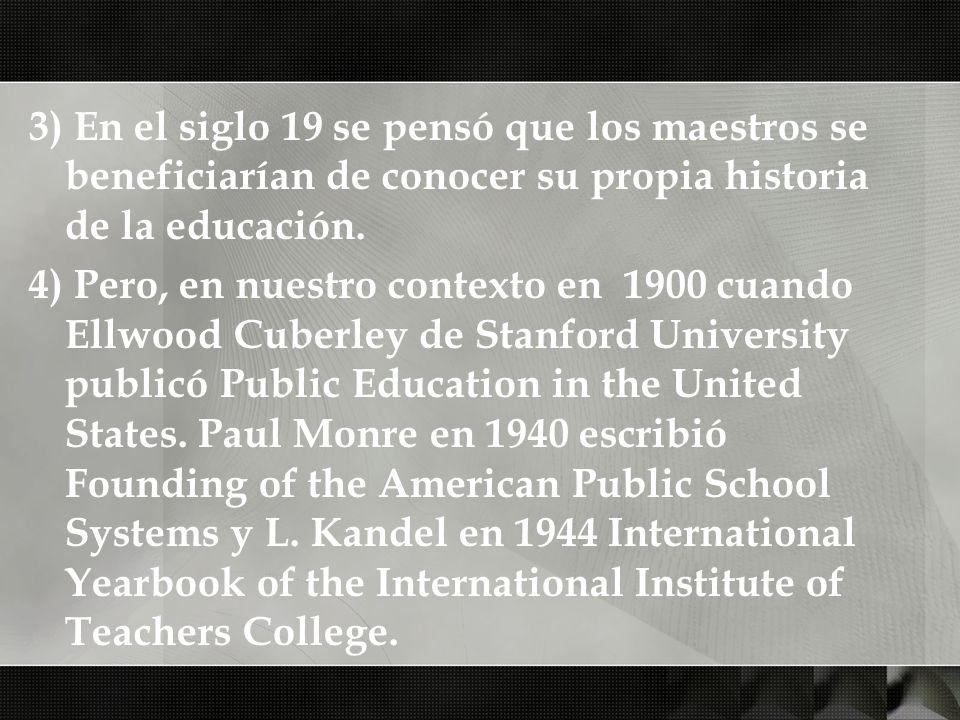 3) En el siglo 19 se pensó que los maestros se beneficiarían de conocer su propia historia de la educación.