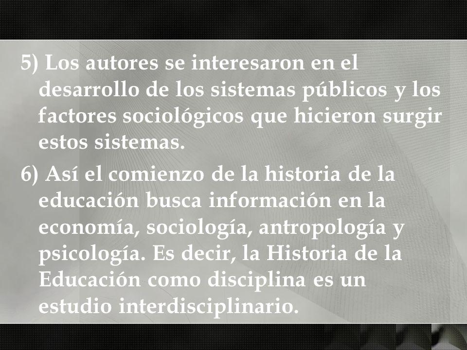 5) Los autores se interesaron en el desarrollo de los sistemas públicos y los factores sociológicos que hicieron surgir estos sistemas.