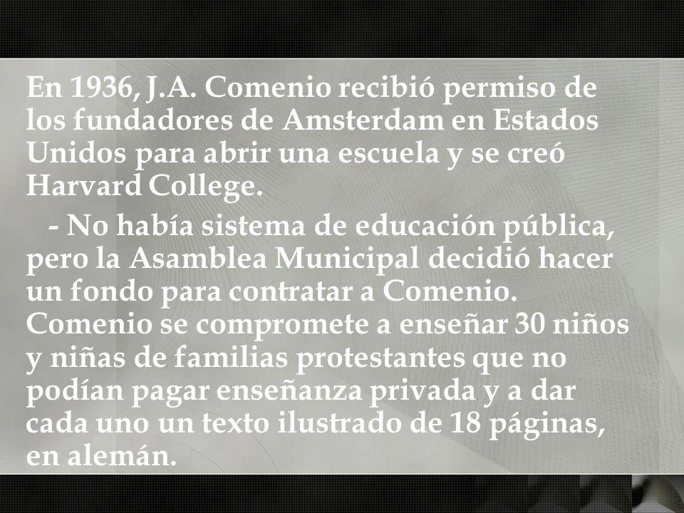 En 1936, J.A. Comenio recibió permiso de los fundadores de Amsterdam en Estados Unidos para abrir una escuela y se creó Harvard College.