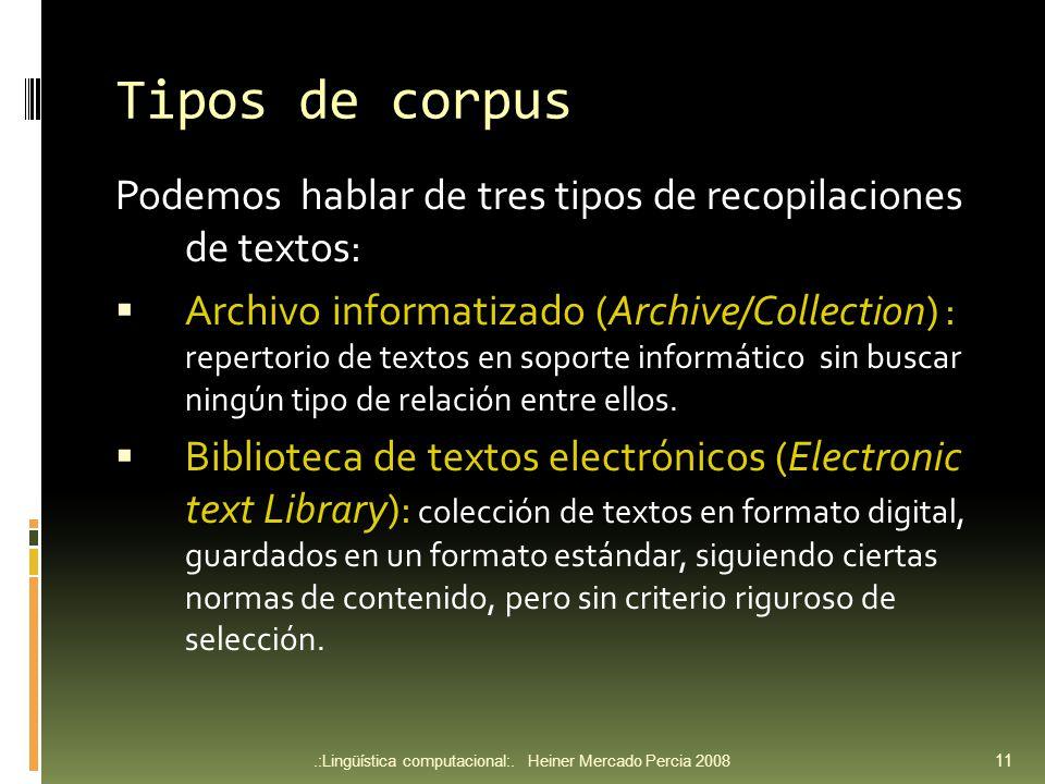 Tipos de corpus Podemos hablar de tres tipos de recopilaciones de textos: