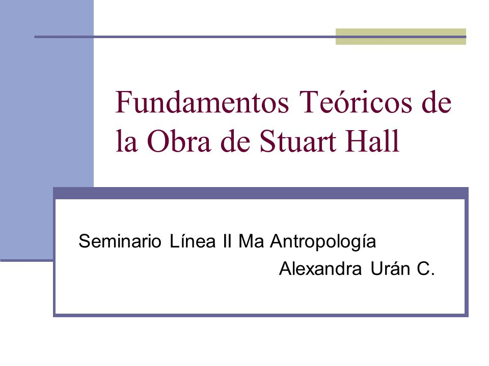 Fundamentos Teóricos de la Obra de Stuart Hall