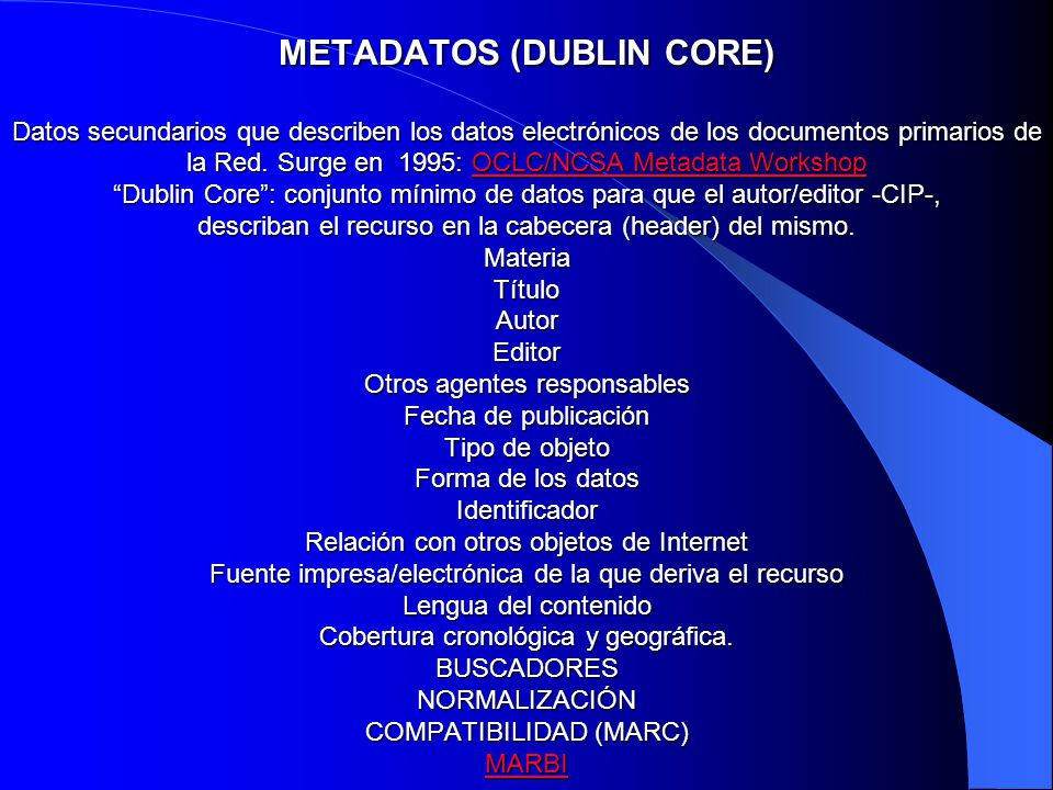 METADATOS (DUBLIN CORE) Datos secundarios que describen los datos electrónicos de los documentos primarios de la Red.