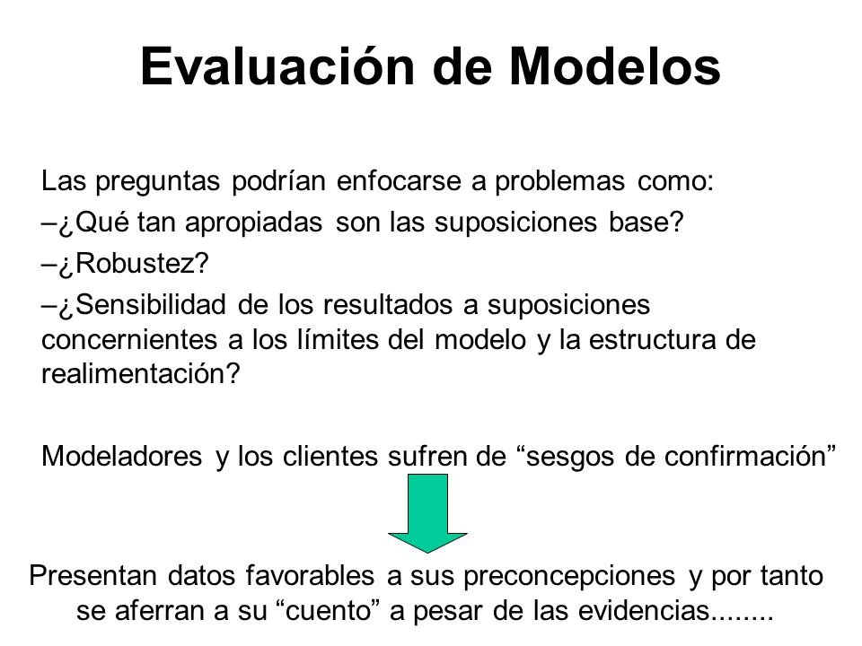Evaluación de Modelos Las preguntas podrían enfocarse a problemas como: ¿Qué tan apropiadas son las suposiciones base