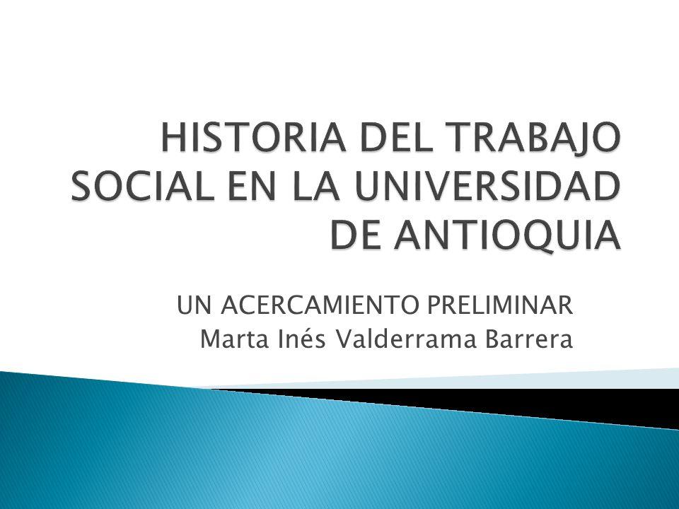HISTORIA DEL TRABAJO SOCIAL EN LA UNIVERSIDAD DE ANTIOQUIA