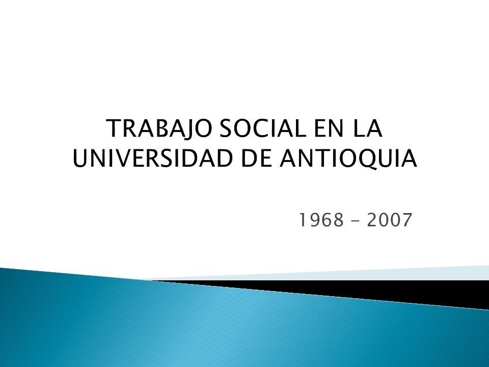 TRABAJO SOCIAL EN LA UNIVERSIDAD DE ANTIOQUIA