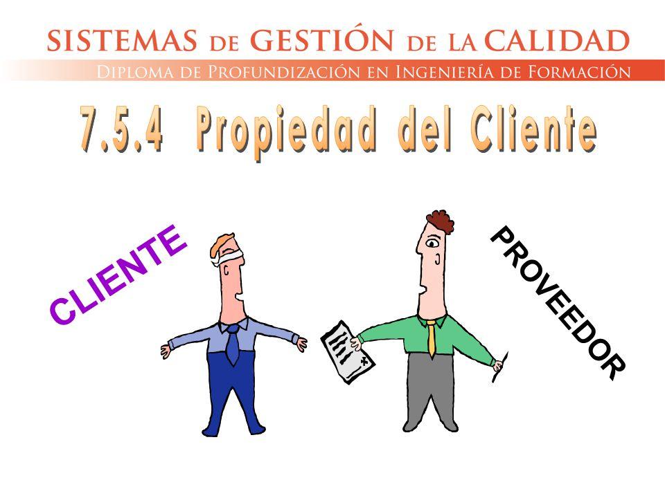 7.5.4 Propiedad del Cliente CLIENTE PROVEEDOR