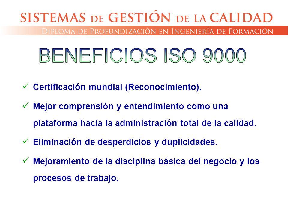 BENEFICIOS ISO 9000 Certificación mundial (Reconocimiento).
