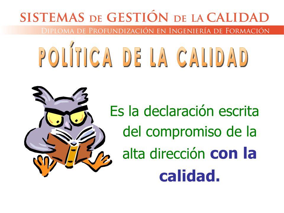 POLÍTICA DE LA CALIDAD Es la declaración escrita del compromiso de la alta dirección con la calidad.