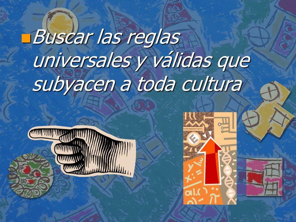 Buscar las reglas universales y válidas que subyacen a toda cultura