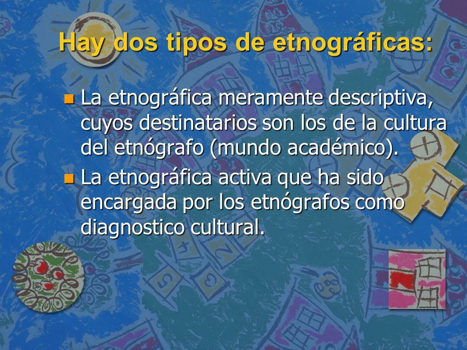 Hay dos tipos de etnográficas: