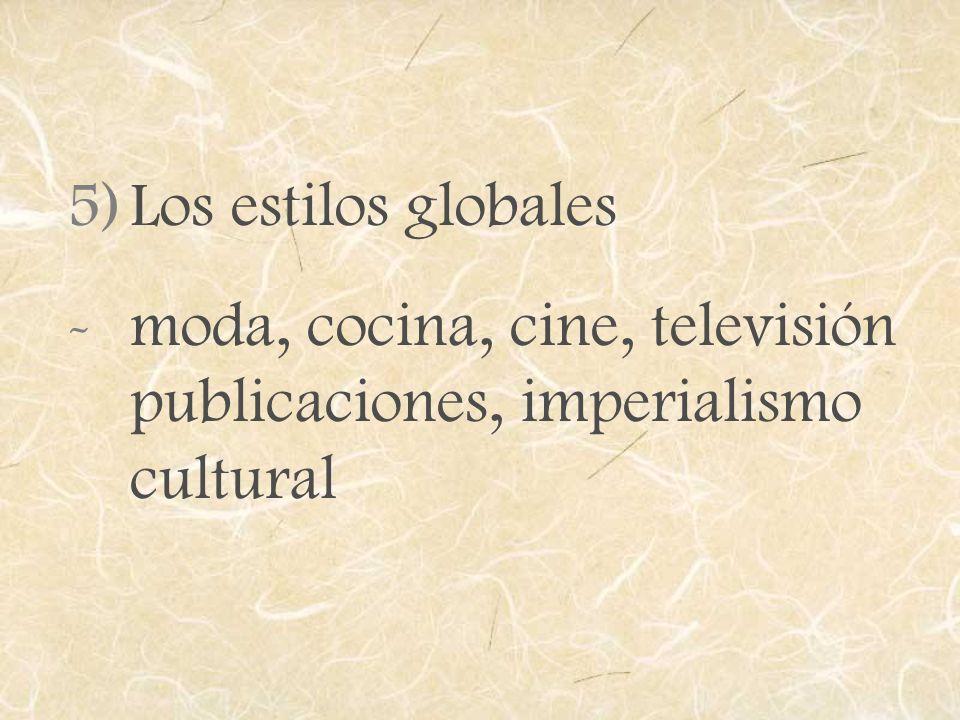Los estilos globales moda, cocina, cine, televisión publicaciones, imperialismo cultural
