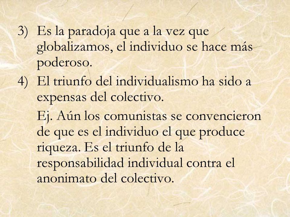 Es la paradoja que a la vez que globalizamos, el individuo se hace más poderoso.