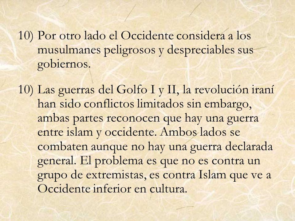 Por otro lado el Occidente considera a los musulmanes peligrosos y despreciables sus gobiernos.