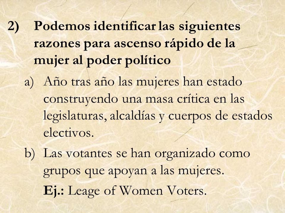 Podemos identificar las siguientes razones para ascenso rápido de la mujer al poder político