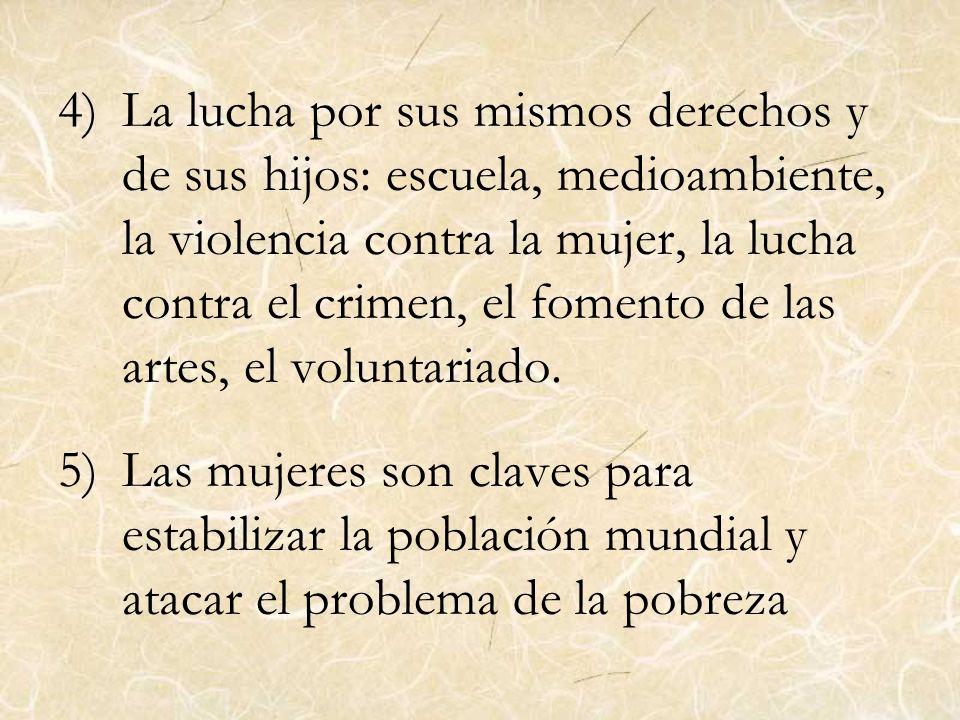 La lucha por sus mismos derechos y de sus hijos: escuela, medioambiente, la violencia contra la mujer, la lucha contra el crimen, el fomento de las artes, el voluntariado.